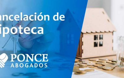 Cancelación de Hipoteca. ¿Es aconsejable? ¿Cuánto vale? ¿Qué pasos debo dar?
